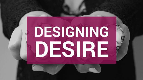 DESIGNING DESIRE