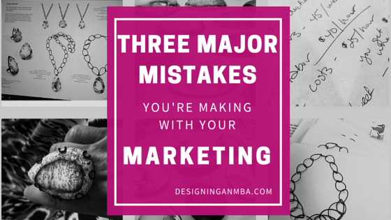 three major mistakes you're making with your marketing - designinganmba.com
