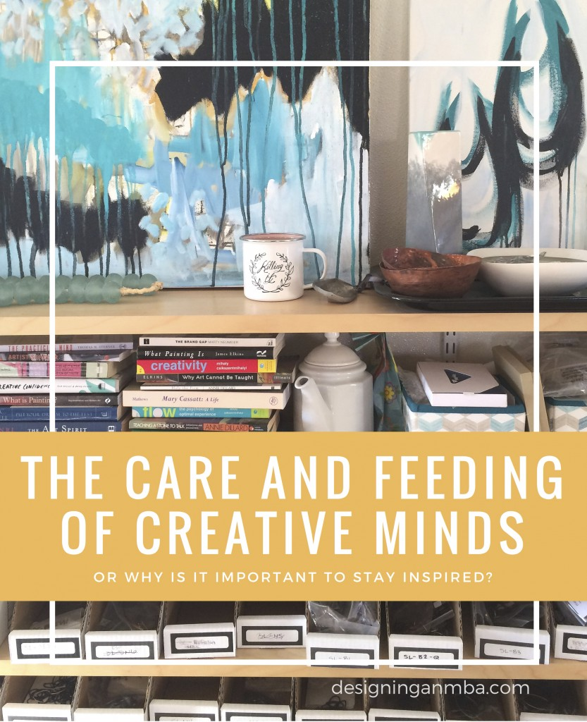 the care and feeding of creative minds, or why is it important to stay inspired? via designing an MBA