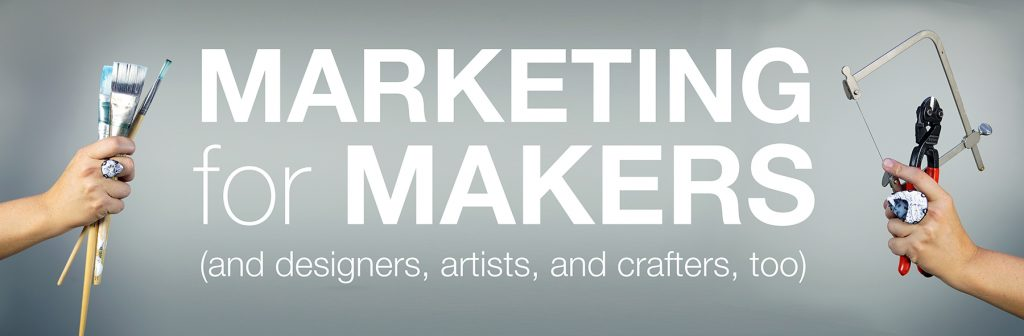 Marketing for Makers // online marketing strategies for artists, designers, and crafters